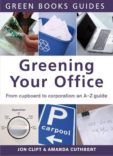 Greening Your Office: An A-Z Guide - Green Books Guides (Paperback)