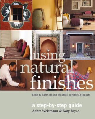 Using Natural Finishes: Lime and Clay Based Plasters, Renders and Paints - A Step-by-Step Guide - Sustainable Building 3 (Paperback)