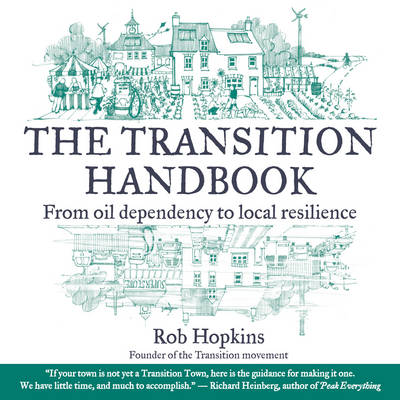 The Transition Handbook: From Oil Dependency to Local Resilience (Paperback)
