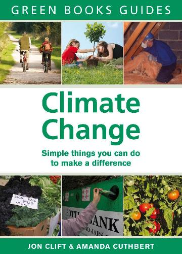 Climate Change: Simple Things You Can Do to Make a Difference - Green Books Guides (Paperback)