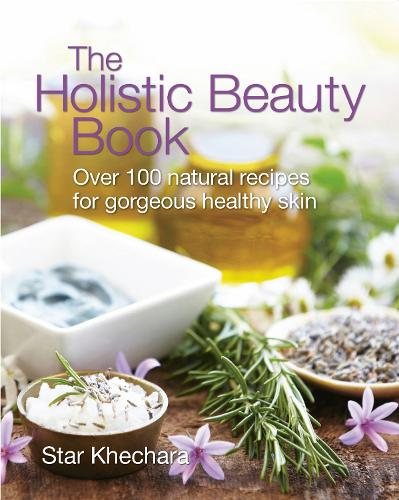 The Holistic Beauty Book: With Over 100 Natural Recipes for Gorgeous, Healthy Skin (Paperback)
