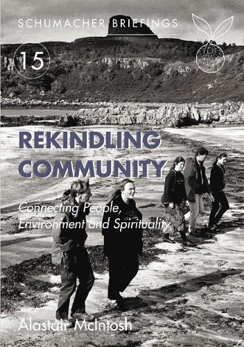 Rekindling Community: Connecting People, Environment and Spirituality - Schumacher Briefings 15 (Paperback)