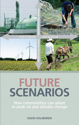 Future Scenarios: Mapping the Cultural Implications of Peak Oil and Climate Change (Paperback)