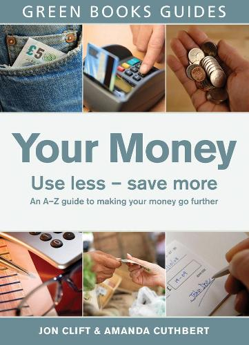 Your Money: Use Less, Save More - Green Books Guides (Paperback)