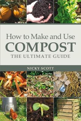 How to Make and Use Compost: The Ultimate Guide (Paperback)