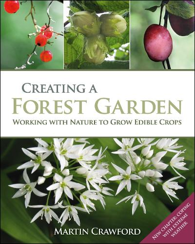 Creating a Forest Garden: Working with Nature to Grow Edible Crops (Hardback)