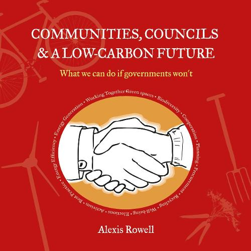 Communities, Councils and a Low Carbon Future: What We Can Do If Governments Won't (Paperback)