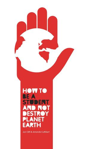 How to be a Student and Not Destroy Planet Earth! (Paperback)