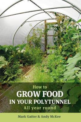 How to Grow Food in Your Polytunnel: All Year Round (Paperback)
