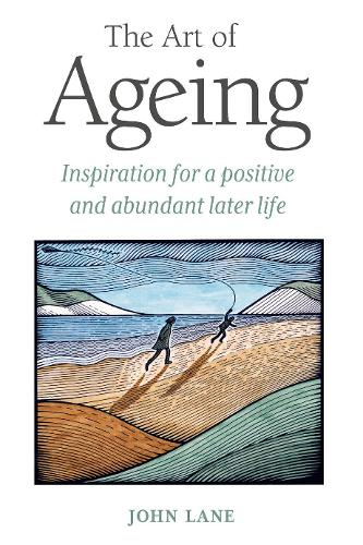 The Art of Ageing: Inspiration for a Positive and Abundant Later Life (Hardback)