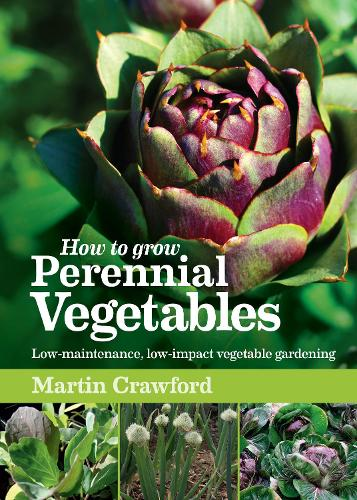 How to Grow Perennial Vegetables: Low-maintenance, low-impact vegetable gardening (Paperback)