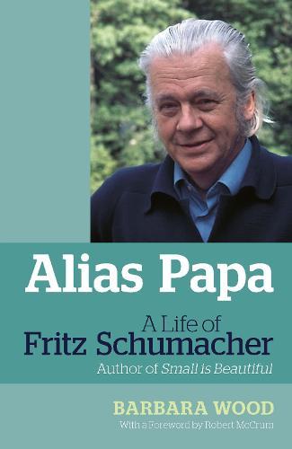 Alias Papa: A Life of Fritz Schumacher (Paperback)