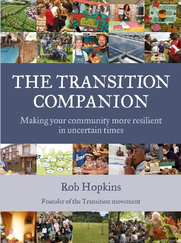 The Transition Companion: Making Your Community More Resilient in Uncertain Times (Paperback)