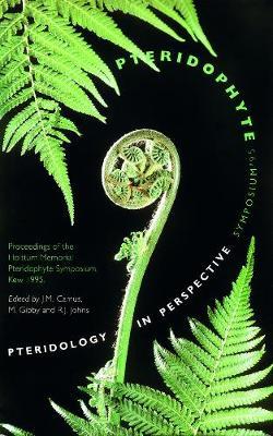 Pteridology in Perspective: Pteridophyte Symposium '95 Proceedings of the Holttum Memorial Pteridophyte Symphosium, Kew, 1995 (Hardback)