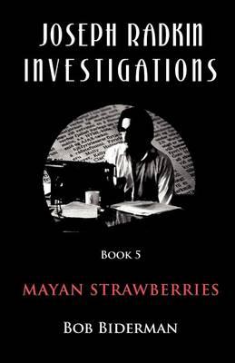 Joseph Radkin Investigations - Book 5: Book 5: Mayan Strawberries (Paperback)