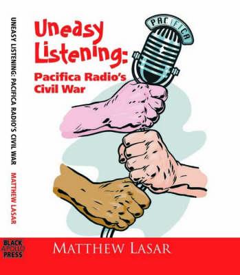 Uneasy Listening: Pacifica Radio's Civil War (Paperback)