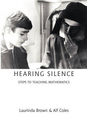 Hearing Silence: Learning to Teach Mathematics (Paperback)