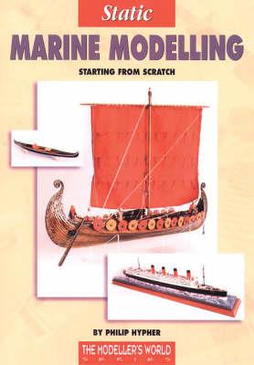 Static Marine Modelling: Starting from Scratch - Modeller's World S. (Paperback)