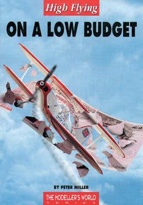 High Flying on a Low Budget - Modeller's World S. (Paperback)