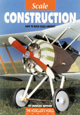 Scale Construction: How to Build Scale Aircraft - Modeller's World S. (Paperback)