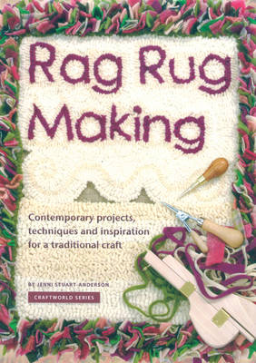 Rag Rug Making (2nd Ed): Contemporary Projects, Techniques and Inspiration for a Traditional Craft (Paperback)