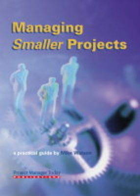 Managing Smaller Projects: A Practical Guide (Paperback)
