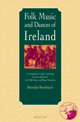 Breandan Breathnach: a Comprehensive Study Examining the Basic Elements of Irish Folk Music and Dance Traditions (Paperback)