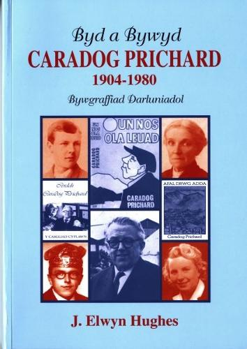Byd a Bywyd Caradog Prichard 1904-1980 - Bywgraffiad Darluniadol (Paperback)
