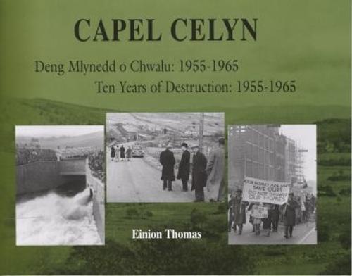 Capel Celyn - Deng Mlynedd o Chwalu/Ten Years of Destruction 1955-1965 (Paperback)