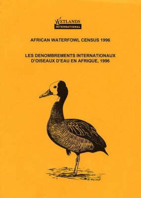 African Waterfowl Census 1996: Les Denombrements Internationaux d'Oiseaux d'Eau en Afrique - African Waterfowl Census (Paperback)