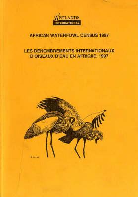 African Waterfowl Census 1997: Les Denombrements Internationaux d'Oiseaux d'eau en Afrique, 1997 - African Waterfowl Census (Paperback)