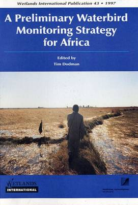 A Preliminary Waterbird Monitoring Strategy for Africa: v. 43 - A Preliminary Waterbird Monitoring Strategy for Africa v. 43 (Paperback)