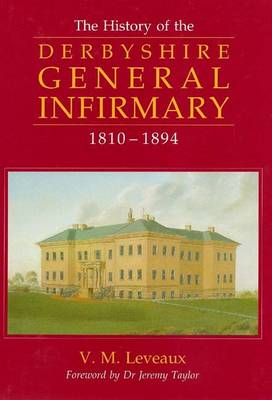 A History of the Derbyshire General Infirmary, 1810-1894 (Hardback)