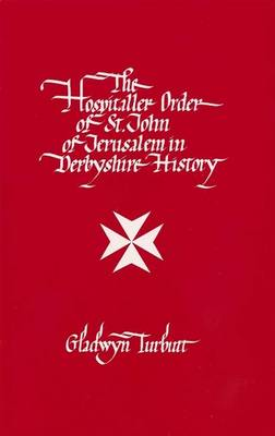 The Hospitaller Order of St. John of Jerusalem in Derbyshire History (Hardback)
