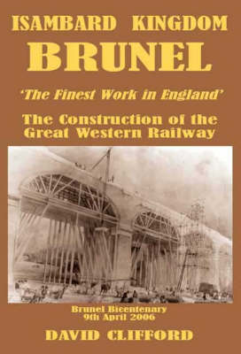 Isambard Kingdom Brunel 'The Fairest Work in All the Land': The Construction of the Great Western Railway, 1835-1841 (Hardback)