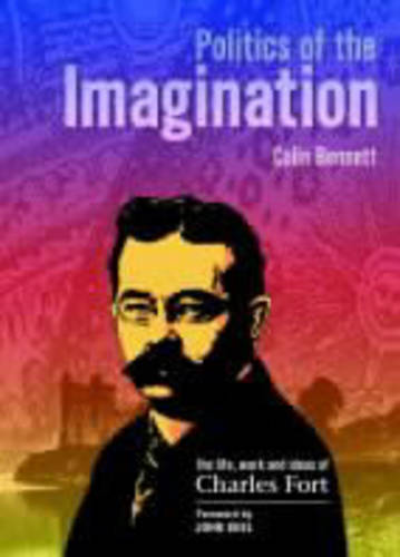 Politics of the Imagination: The Life, Work and Ideas of Charles Fort (Paperback)