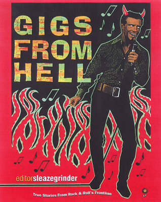 Gigs From Hell: True Stories from Rock & Roll's Frontline (Paperback)