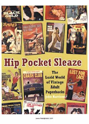 Hip Pocket Sleaze: The Lurid World of Vintage Adult Paperbacks (Paperback)