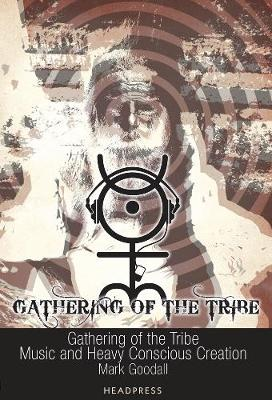 Gathering Of The Tribe: Music and Heavy Conscious Creation (Paperback)