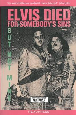 Elvis Died For Somebody's Sins...: But Not Mine: A Lifetime's Collected Writing by Mick Farren (Paperback)