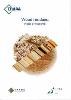 Wood Residues: Waste or Resource? (Paperback)