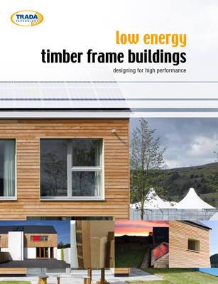 Low Energy Timber Frame Buildings: Designing For High Performance (Paperback)