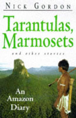 Tarantulas, Marmosets and Other Stories: An Amazon Diary (Hardback)