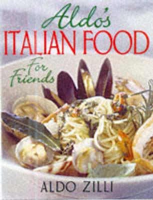 Aldo's Italian Food for Friends (Paperback)