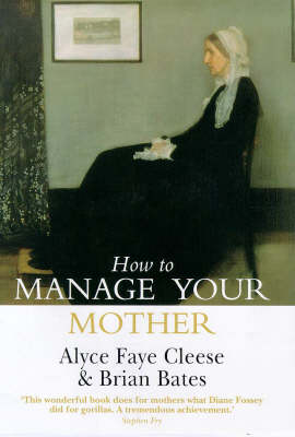 How to Manage Your Mother: 10 Steps to a Better Relationship (Hardback)