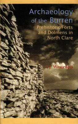 Archaeology of the Burren: Prehistoric Forts and Dolmens in North Clare (Hardback)