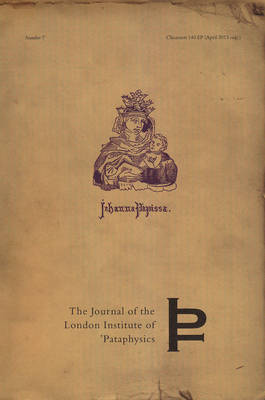 Pope Joan: A Historical Study - Journal of the London Institute of Pataphysics Volume 7 (Paperback)