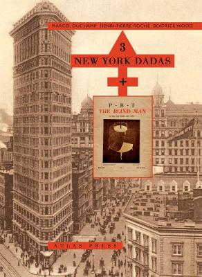 3 New York Dadas And The Blind Man: Marcel Duchamp, Henri-Pierre Roche, Beatrice Wood (Hardback)