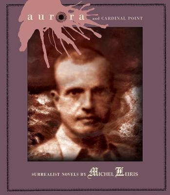 Aurora And Cardinal Point: Surrealist Novels by Michel Leiris (Paperback)