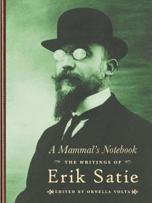A Mammal's Notebook: The Collected Writings of Erik Satie (Hardback)